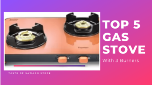 Top 4 Best Gas Stove with 3 burners in India 2020